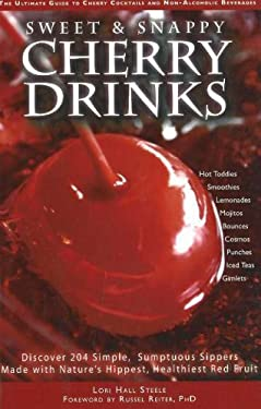 Sweet & Snappy Cherry Drinks: The Ultimate Guide to Cherry Cocktails and Non-Alcholic Beverages 9780974954905
