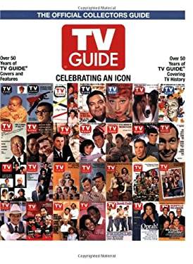 TV Guide the Official Collectors Guide: Celebrating an Icon 9780977292714