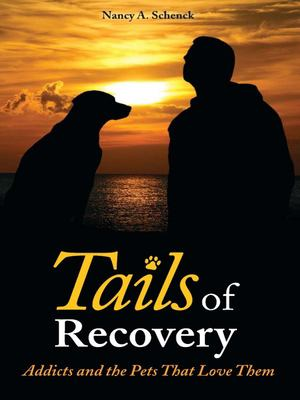 Tails of Recovery: Addicts and the Pets That Love Them 9780979986963