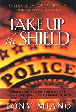 Take Up the Shield: Comparing the Uniform of the Police Officer and the Armor of God 9780974930077
