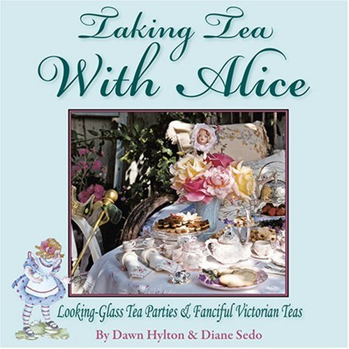 Taking Tea with Alice: Looking-Glass Tea Parties & Fanciful Victorian Teas 9780979343148