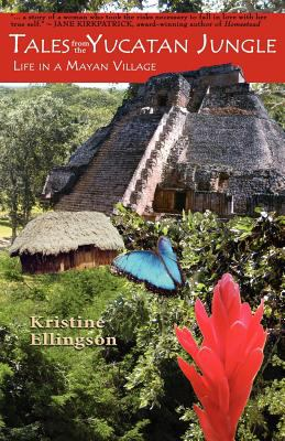 Tales from the Yucatan Jungle: Life in a Mayan Village 9780975469187