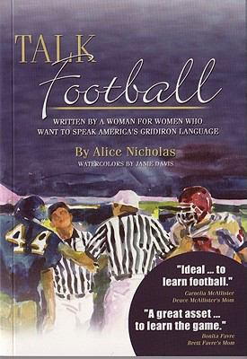 Talk Football: Written by a Woman for Women Who Want to Speak America's Gridiron Language 9780979518706