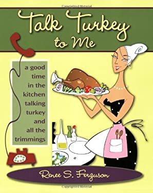 Talk Turkey to Me: A Good Time in the Kitchen Talking Turkey and All the Trimmings 9780977732135
