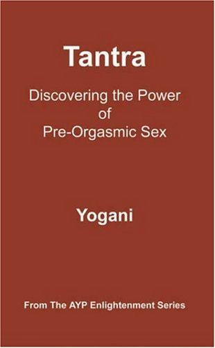 Tantra: Discovering the Power of Pre-Orgasmic Sex 9780976465584