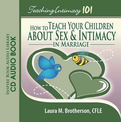 Teaching Intimacy 101: How to Teach Your Children about Sex & Intimacy in Marriage