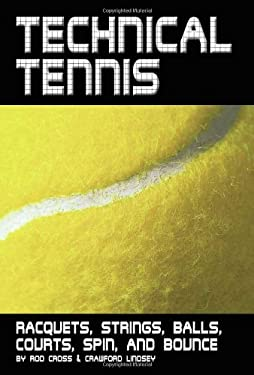 Technical Tennis: Racquets, Strings, Balls, Courts, Spin, and Bounce 9780972275934