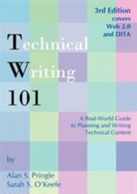 Technical Writing 101: A Real-World Guide to Planning and Writing Technical Content 9780970473363