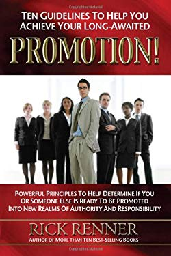 Ten Guidelines to Help You Achieve You Long-Awaited Promotion: Powerful Principles to Help Determine If You or Someone Else Is Ready to Be Promoted In 9780972545464