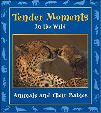 Tender Moments in the Wild: Animals and Their Babies 9780970776808