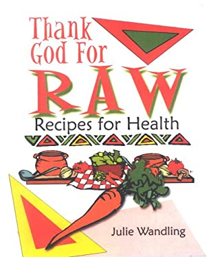 Thank God for Raw: Recipes for Health 9780971899001