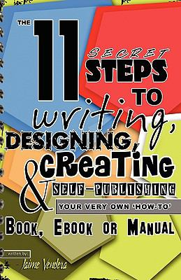 The 11 Secret Steps to Writing, Designing, Creating & Self-Publishing Your Very Own