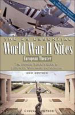 The 25 Essential World War II Sites: European Theater: The Ultimate Traveler's Guide to Battlefields, Monuments and Museums 9780978771904