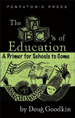 The ABC's of Education: A Primer for Schools to Come 9780977371204