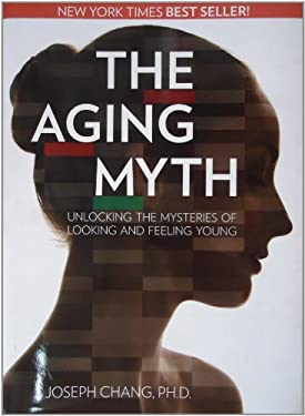 The Aging Myth: Unlocking the Mysteries of Looking and Feeling Young 9780977628872