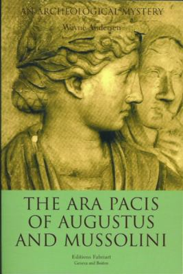 The Ara Pacis of Augustus and Mussolini 9780972557313