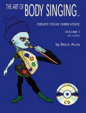 The Art of Body Singing 2nd Edition: Create Your Own Voice, Vol. 1 9780970538215