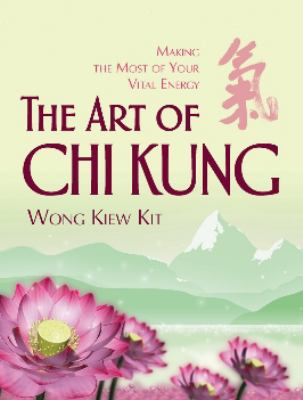 The Art of Chi Kung: Making the Most of Your Vital Energy 9780974995854
