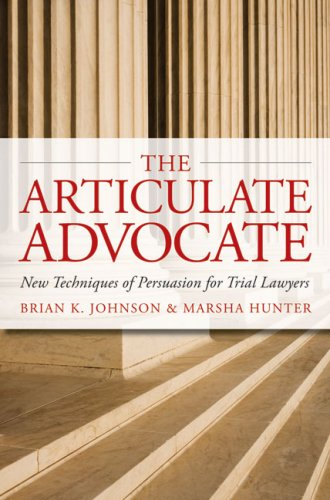 The Articulate Advocate: New Techniques of Persuasion for Trial Lawyers 9780979689505