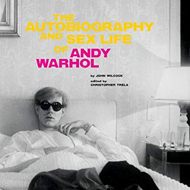 The Autobiography and Sex Life of Andy Warhol 9780970612618
