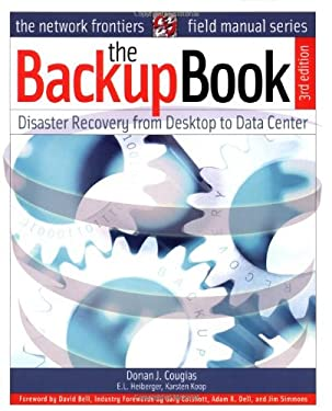 The Backup Book: Disaster Recovery from Desktop to Data Center 9780972903905