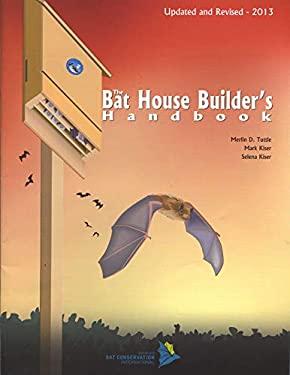 The Bat House Builder's Handbook: Second Edition 9780974237916