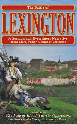 The Battle of Lexington: A Sermon & Eyewitness Narrative 9780979673634