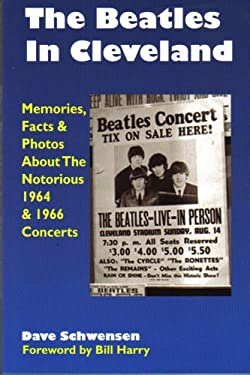 The Beatles in Cleveland: Memories, Facts & Photos about the Notorious 1964 & 1966 Concerts 9780979103001