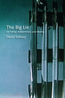 The Big Lie: On Terror, Antisemitism, and Identity 9780978176501