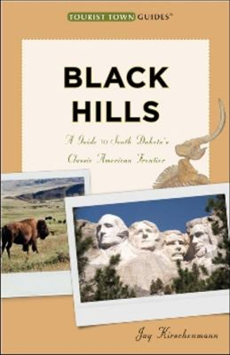 Black Hills: A Guide to South Dakota's Classic American Frontier 9780979204319