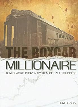 The Boxcar Millionaire: Tom Black's Proven System of Sales Success 9780979242304