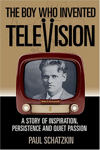 The Boy Who Invented Television: A Story of Inspiration, Persistence, and Quiet Passion 9780976200000