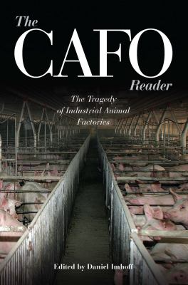 The CAFO Reader: The Tragedy of Industrial Animal Factories 9780970950055