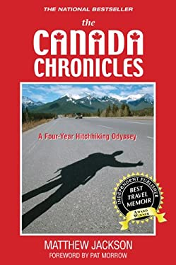 The Canada Chronicles: A Four-Year Hitchhiking Odyssey 9780973467123