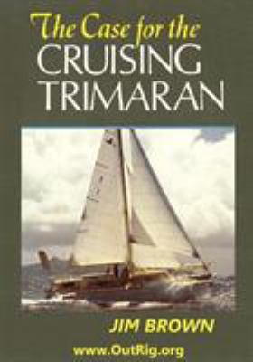 The Case for the Cruising Trimaran 9780972146142