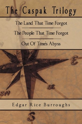 The Caspak Trilogy: The Land That Time Forgot, the People That Time Forgot, Out of Time's Abyss 9780978891459