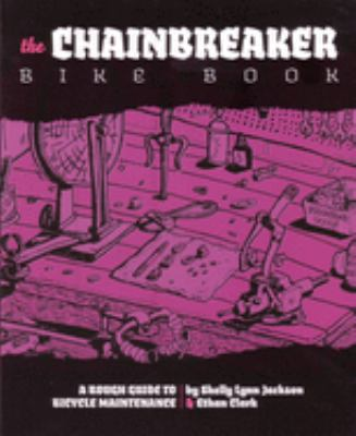 The Chainbreaker Bike Book: A Rough Guide to Bicycle Maintenance 9780977055739