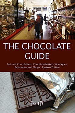 The Chocolate Guide: To Local Chocolatiers, Chocolate Makers, Boutiques, Patisseries and Shops 9780979864001