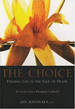 The Choice: Finding Life in the Face of Death: Six Stories from a Therapist's Casebook 9780978222185