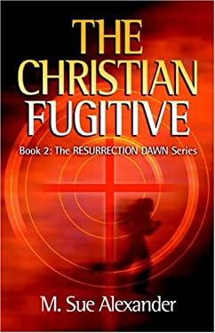 Book 2 in the Resurrection Dawn Series: The Christian Fugitive 9780974014012