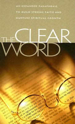 The Clear Word: An Expanded Paraphrase to Build Strong Faith and Nurture Spiritual Growth 9780974889474