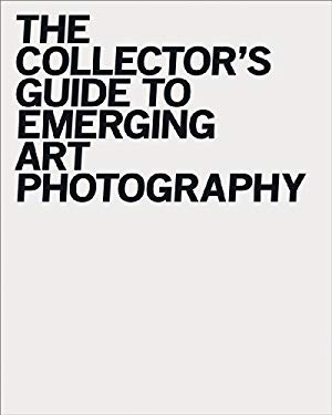 The Collector's Guide to Emerging Art Photography 9780979642500