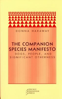 The Companion Species Manifesto: Dogs, People, and Significant Otherness 9780971757585