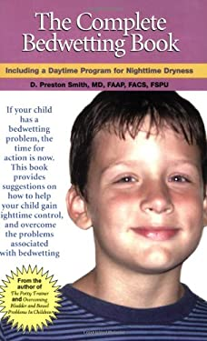 The Complete Bedwetting Book: Including a Daytime Program for Nighttime Dryness 9780976287773
