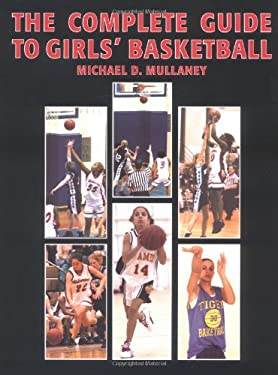 The Complete Guide to Girls' Basketball 9780976100508