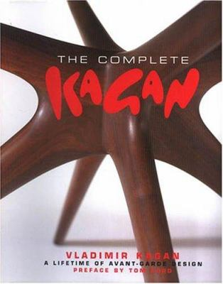 The Complete Kagan: Vladimir Kagan: A Lifetime of Avant-Garde Design 9780972766128