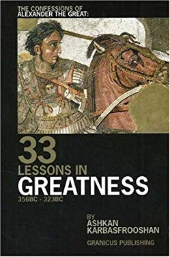 The Confessions of Alexander the Great: 33 Lessons in Greatness 9780973694116