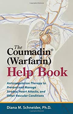 The Coumadin (Warfarin) Help Book: A Guide to Anticoagulation Therapy to Prevent and Manage Strokes, Heart Attacks, and Other Vascular Disorders 9780979356421