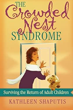 The Crowded Nest Syndrome: Surviving the Return of Adult Children 9780972672702