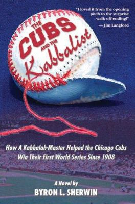 The Cubs and the Kabbalist: How a Kabbalah-Master Helped the Chicago Cubs Win Their First World Series Since 1908 9780976487401